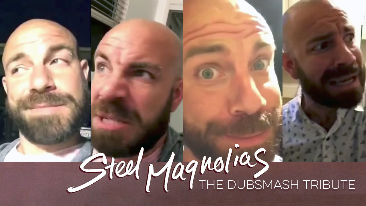 Sometimes You Just Gotta Dubsmash Steel Magnolias